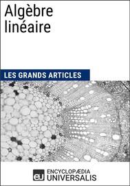 Algèbre linéaire (Les Grands Articles d'Universalis) - copertina
