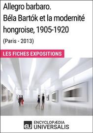 Allegro barbaro. Béla Bartók et la modernité hongroise, 1905-1920 (Paris - 2013) - copertina