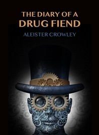 The Diary Of A Drug Fiend - Librerie.coop