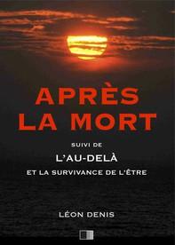 Après la Mort, suive de L'Au-delà et la survivance de l'être - Librerie.coop