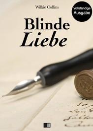 Blinde Liebe (Vollständige Ausgabe) - copertina
