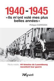 """1940-1945 - """"Ils m'ont volé mes plus belles années"""" - copertina"""