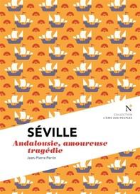 Séville : Andalousie, amoureuse tragédie - Librerie.coop