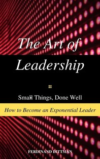The Art of Leadership: Small Things, Done Well  How to Become an Exponential Leader - Librerie.coop