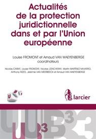 Actualités de la protection juridictionnelle dans et par l'Union européenne - copertina