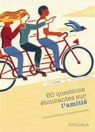 60 questions étonnantes sur l'amitié et les réponses qu'y apporte la science - copertina