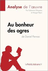 Au bonheur des ogres de Daniel Pennac (Analyse de l'oeuvre) - copertina