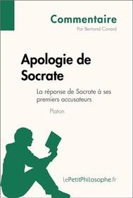Apologie de Socrate de Platon - La réponse de Socrate à ses premiers accusateurs (Commentaire) - copertina