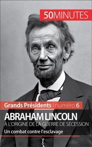 Abraham Lincoln, à l'origine de la guerre de Sécession - copertina