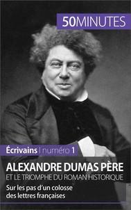Alexandre Dumas père et le triomphe du roman historique - copertina