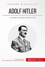Adolf Hitler et la folie nazie - copertina