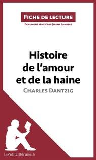 Histoire de l'amour et de la haine de Charles Dantzig (Fiche de lecture) - copertina