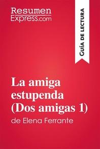 La amiga estupenda (Dos amigas 1) de Elena Ferrante (Guía de lectura) - Librerie.coop