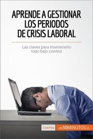 Aprende a gestionar los periodos de crisis laboral - copertina