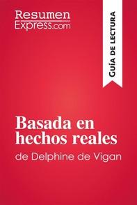 Basada en hechos reales de Delphine de Vigan (Guía de lectura) - Librerie.coop