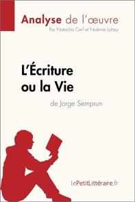 L'Écriture ou la Vie de Jorge Semprun (Analyse de l'oeuvre) - Librerie.coop