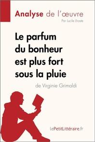 Le parfum du bonheur est plus fort sous la pluie de Virginie Grimaldi (Analyse de l'oeuvre) - Librerie.coop