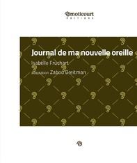 Journal de ma nouvelle oreille - Librerie.coop