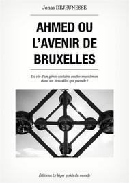 Ahmed ou l'avenir de Bruxelles - copertina