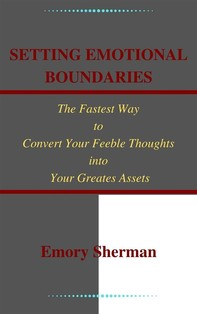 Setting Emotional Boundaries The Fastest Way to Convert Your Feeble Thoughts into Your Greatest Assets - Librerie.coop