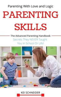 Parenting Skills Parenting With Love and Logic: The Advanced Parenting Handbook Secrets They NEVER Taught You In School Or Life! - Librerie.coop