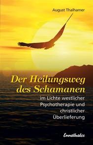 Der Heilungsweg des Schamanen im Lichte westlicher Psychotherapie und christlicher Überlieferung - copertina