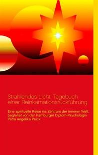Strahlendes Licht. Tagebuch einer Reinkarnationsrückführung - Librerie.coop