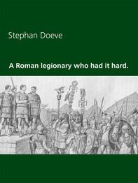 A Roman legionary who had it hard. - Librerie.coop