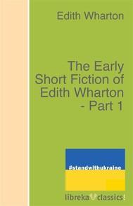 The Early Short Fiction of Edith Wharton - Part 1 - copertina