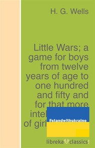 Little Wars; a game for boys from twelve years of age to one hundred and fifty and for that more intelligent sort of girl who likes boys' games and books. - copertina