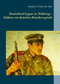 Deutschlands Gegner im Weltkriege. Soldaten von deutschen Künstlern gemalt - Librerie.coop
