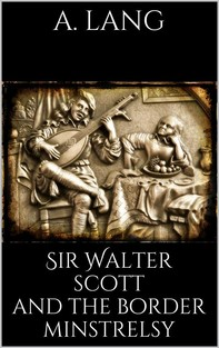 Sir Walter Scott and the Border Minstrelsy - Librerie.coop