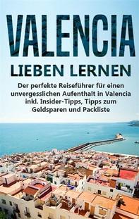 Valencia lieben lernen: Der perfekte Reiseführer für einen unvergesslichen Aufenthalt in Valencia inkl. Insider-Tipps, Tipps zum Geldsparen und Packliste - Librerie.coop