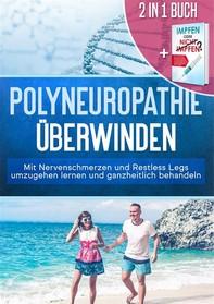2 in 1 Buch | Polyneuropathie überwinden: Mit Nervenschmerzen und Restless Legs umzugehen lernen und ganzheitlich behandeln + Impfen oder nicht Impfen? Vor- und Nachteile individuell abwägen und faktenbasiert eine verantwortungsbewusste Impfentscheidung f - Librerie.coop