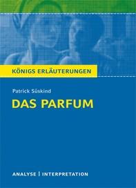 Das Parfum von Patrick Süskind. Textanalyse und Interpretation mit ausführlicher Inhaltsangabe und Abituraufgaben mit Lösungen. - Librerie.coop