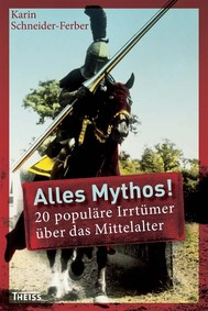 Alles Mythos! 20 populäre Irrtümer über das Mittelalter - copertina
