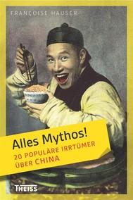 Alles Mythos! 20 populäre Irrtümer über China - copertina
