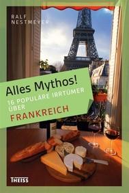 Alles Mythos! 16 populäre Irrtümer über Frankreich - copertina