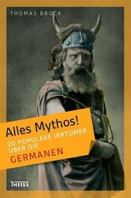 Alles Mythos! 20 populäre Irrtümer über die Germanen - copertina