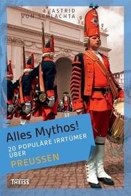 Alles Mythos! 20 populäre Irrtümer über Preußen - copertina