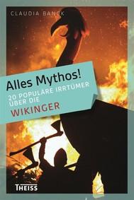 Alles Mythos! 20 populäre Irrtümer über die Wikinger - copertina
