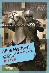 Alles Mythos! 20 populäre Irrtümer über die Ritter - copertina