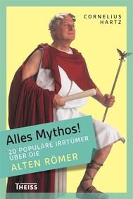 Alles Mythos! 20 populäre Irrtümer über die alten Römer - copertina