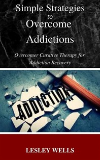 Simple Strategies to Overcome Addictions Overcomer Curative Therapy for Addiction Recovery - Librerie.coop