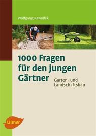 1000 Fragen für den jungen Gärtner. Garten- und Landschaftsbau - copertina