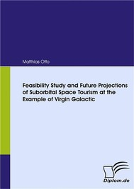 Feasibility Study and Future Projections of Suborbital Space Tourism at the Example of Virgin Galactic - copertina