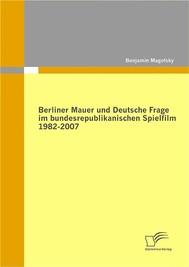 Berliner Mauer und Deutsche Frage im bundesrepublikanischen Spielfilm 1982-2007 - copertina