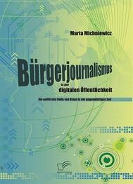 Bürgerjournalismus in der digitalen Öffentlichkeit: Die politische Rolle von Blogs in der gegenwärtigen Zeit - copertina