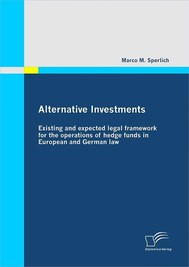 Alternative Investments: Existing and expected legal framework for the operations of hedge funds in European and German law - copertina