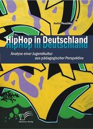 HipHop in Deutschland: Analyse einer Jugendkultur aus pädagogischer Perspektive - copertina